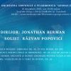 """Dirijorul englez Jonathan Berman și violistul Răzvan Popovici continuă seria de concerte live la Filarmonica """"George Enescu"""""""