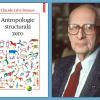 """O adevărată preistorie a antropologiei structurale: Claude Lévi-Strauss, """"Antropologie structurală zero"""""""