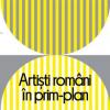 Artiști români în prim – plan