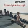 """Fragment din romanul """"Cântecul păsării de plajă"""" de Tudor Ganea, apărut la Editura Polirom"""