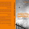 """""""Insectele imperiului [câte ceva despre orbirea șamanilor]"""", de Alexandru Ovidiu Vintilă"""