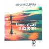 """,,Kilometrul zero și alte poeme"""", de Mihai Păcuraru"""