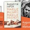 """Augustin Cupșa în dialog cu Marius Chivu despre """"Marile bucurii și marile tristeți"""""""