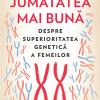 """""""Jumătatea mai bună. Despre superioritatea genetică a femeilor"""", de Sharon Moalem"""