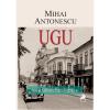 """""""UGU"""", de Mihai Antonescu"""