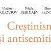 """O nouă apariție editorială: """"Creștinism și antisemitism"""", de Vladimir Soloviov, Nikolai Berdiaev, Gheorghi Fedotov, editura Tracus Arte"""